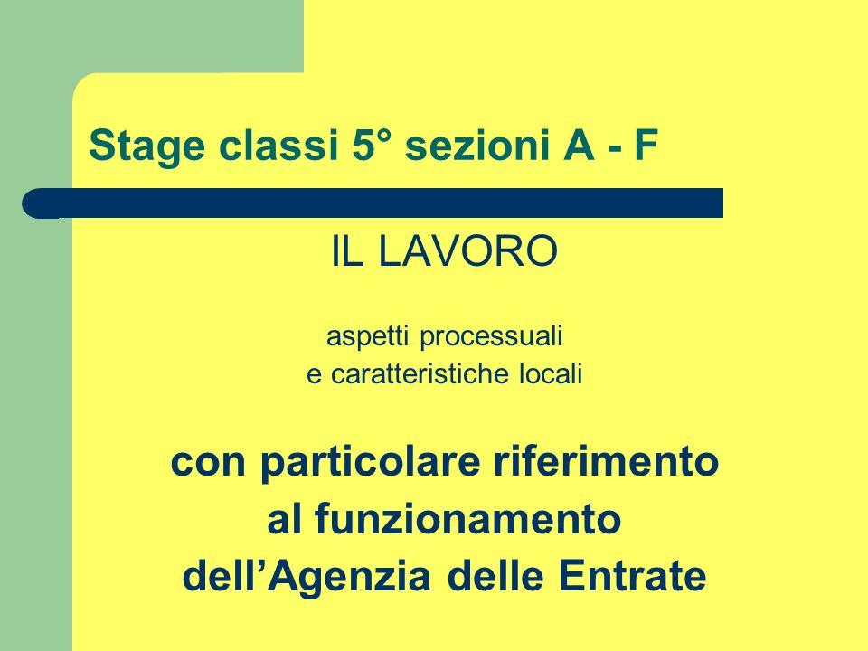 Stage classi 5° sezioni A - F IL LAVORO aspetti processuali e caratteristiche locali con particolare riferimento al funzionamento dellAgenzia delle En