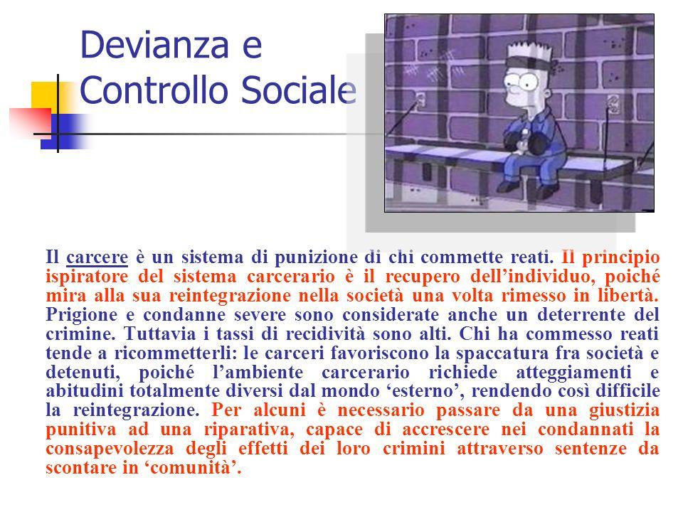 Devianza e Controllo Sociale Il carcere è un sistema di punizione di chi commette reati. Il principio ispiratore del sistema carcerario è il recupero