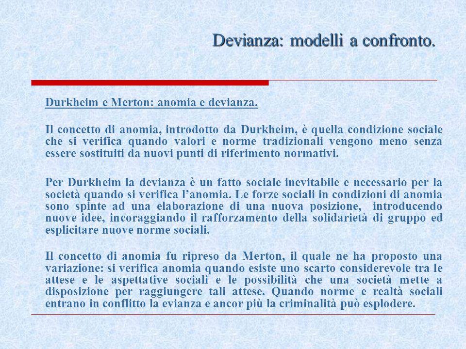 Durkheim e Merton: anomia e devianza. Il concetto di anomia, introdotto da Durkheim, è quella condizione sociale che si verifica quando valori e norme