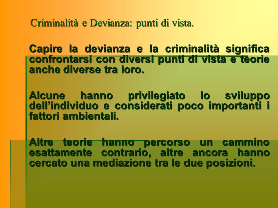 Criminalità e Devianza: punti di vista. Capire la devianza e la criminalità significa confrontarsi con diversi punti di vista e teorie anche diverse t