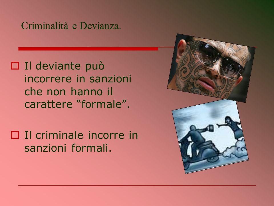 Il deviante può incorrere in sanzioni che non hanno il carattere formale. Il criminale incorre in sanzioni formali. Criminalità e Devianza.
