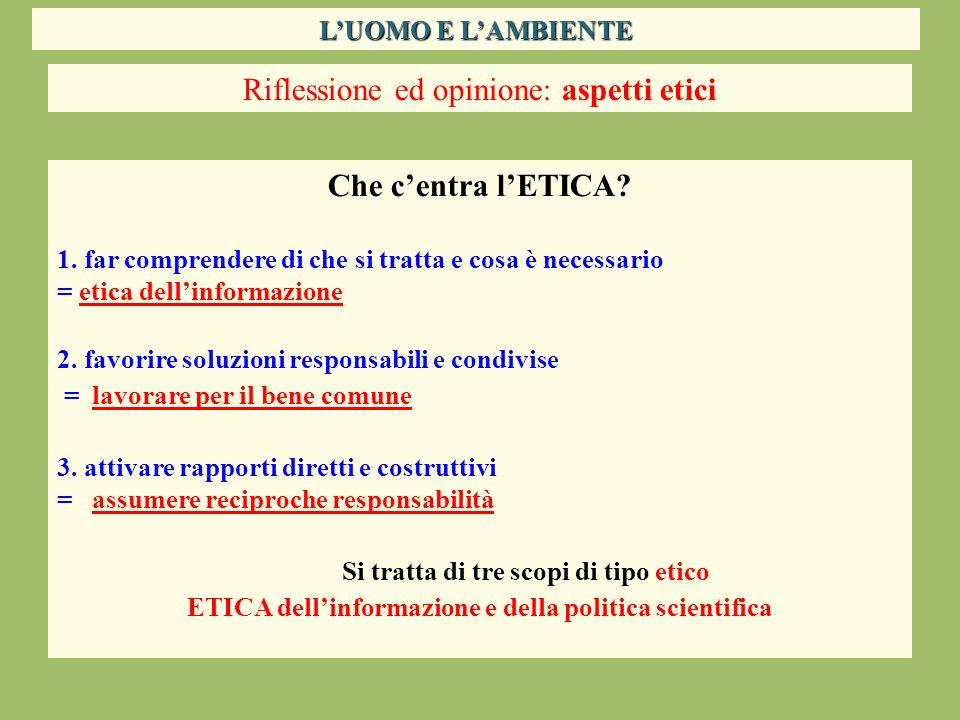 Riflessione ed opinione: aspetti etici Che centra lETICA? 1. far comprendere di che si tratta e cosa è necessario = etica dellinformazione 2. favorire