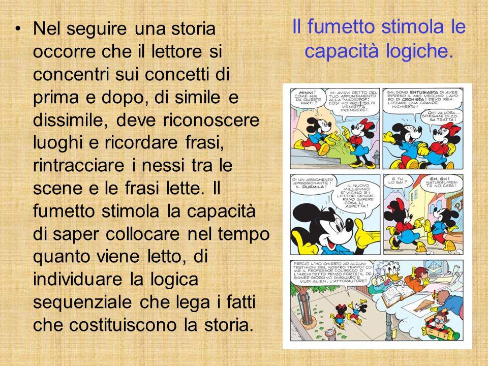 Il fumetto stimola le capacità logiche. Nel seguire una storia occorre che il lettore si concentri sui concetti di prima e dopo, di simile e dissimile
