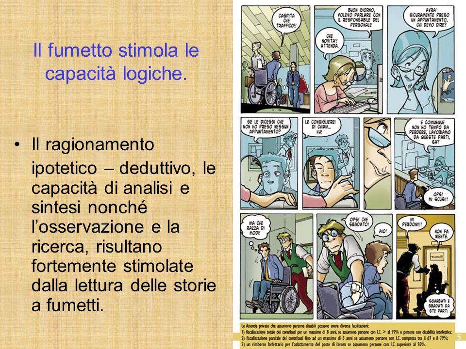Il fumetto stimola le capacità logiche. Il ragionamento ipotetico – deduttivo, le capacità di analisi e sintesi nonché losservazione e la ricerca, ris