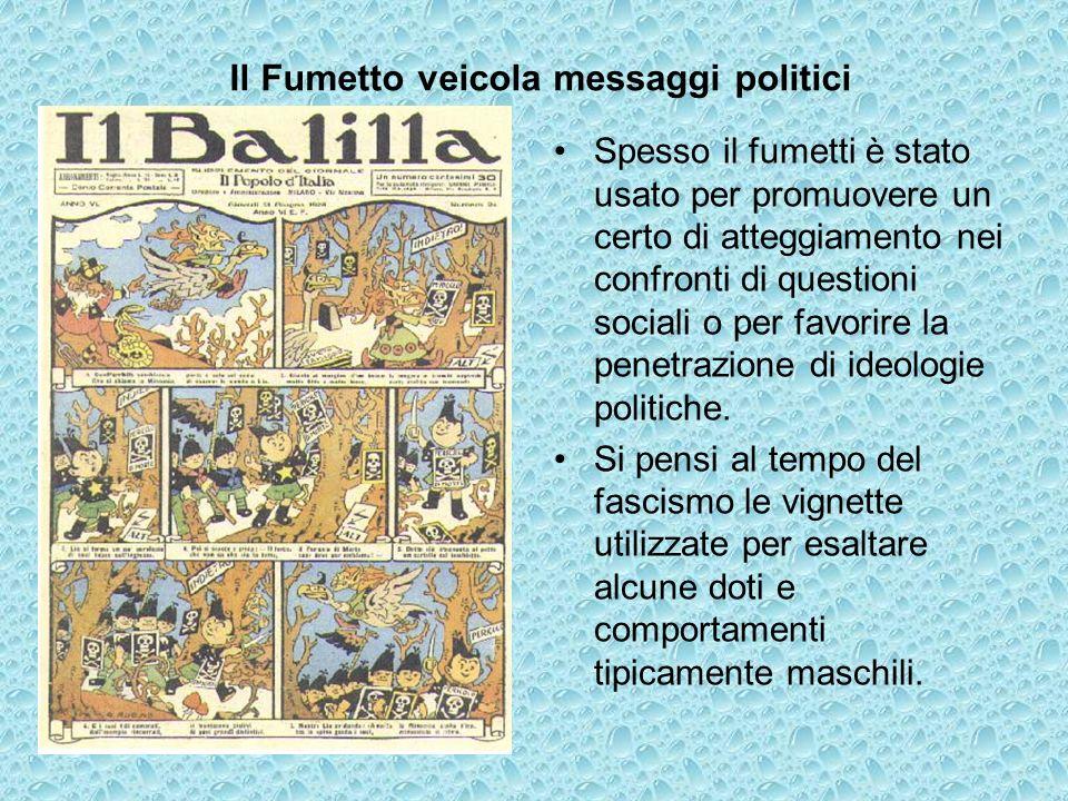 Il Fumetto veicola messaggi politici Spesso il fumetti è stato usato per promuovere un certo di atteggiamento nei confronti di questioni sociali o per