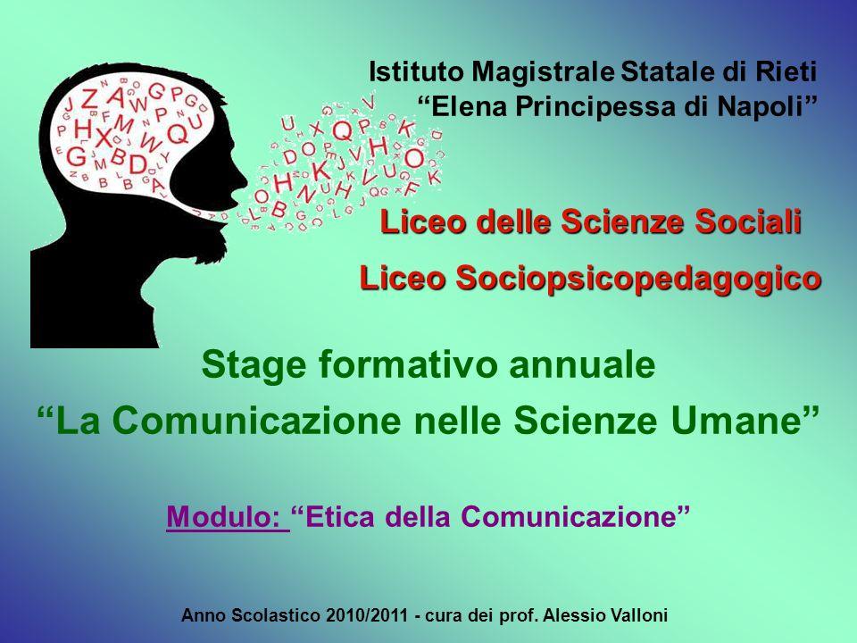 Etica della Comunicazione Ogni processo comunicativo implica il rapporto tra due soggetti.