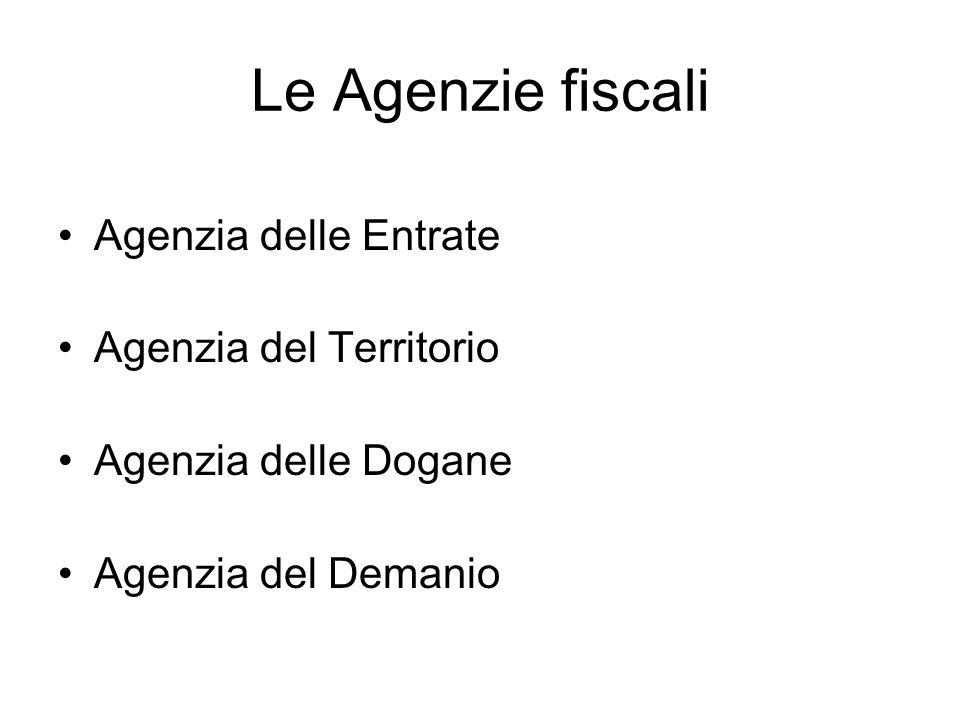 Le Agenzie fiscali Agenzia delle Entrate Agenzia del Territorio Agenzia delle Dogane Agenzia del Demanio