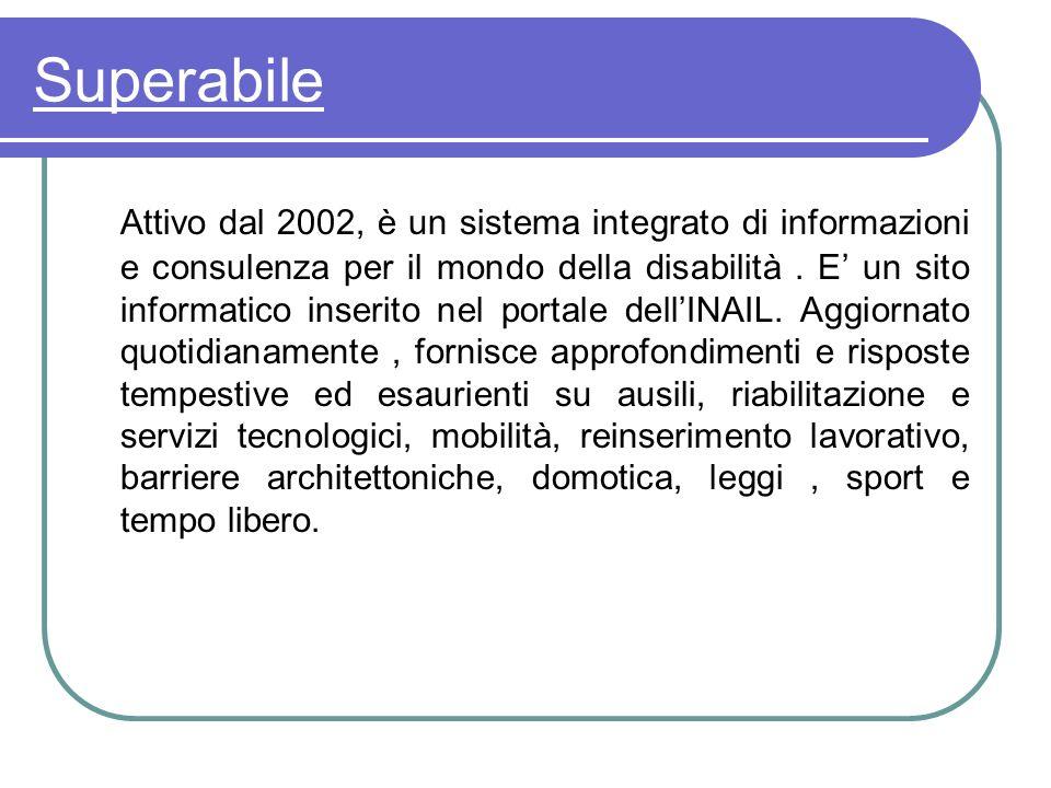 Superabile Attivo dal 2002, è un sistema integrato di informazioni e consulenza per il mondo della disabilità. E un sito informatico inserito nel port