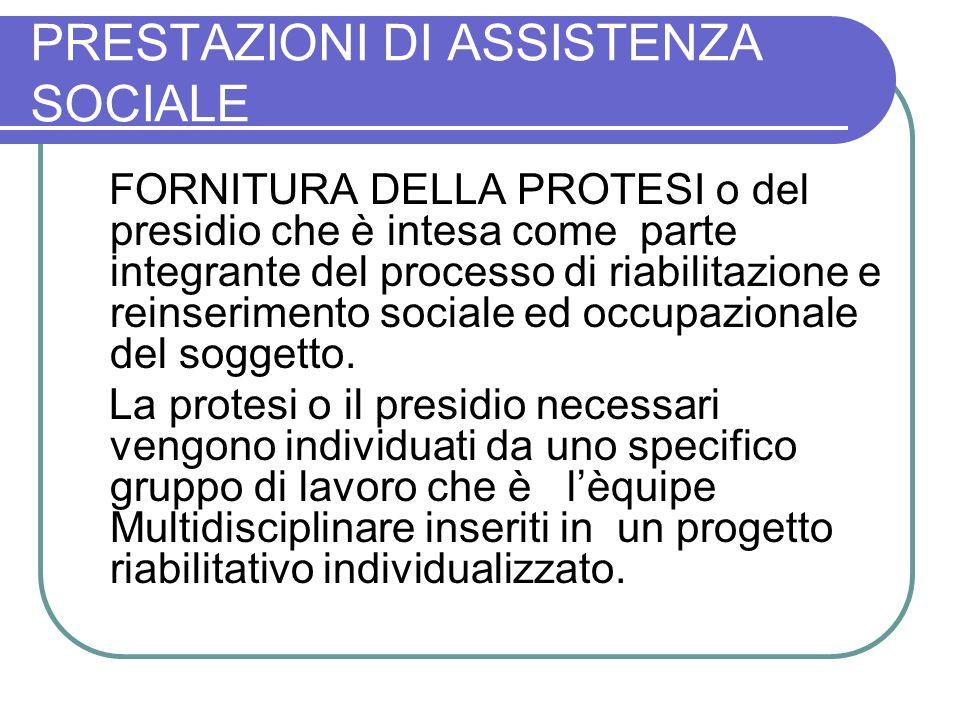 PRESTAZIONI DI ASSISTENZA SOCIALE FORNITURA DELLA PROTESI o del presidio che è intesa come parte integrante del processo di riabilitazione e reinserim