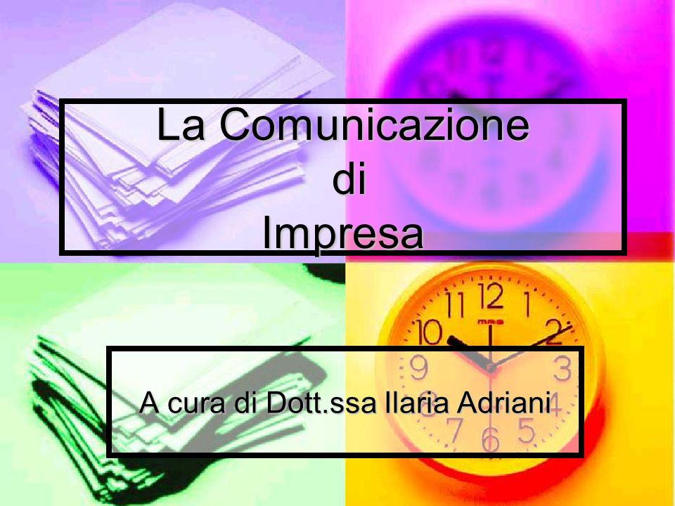 La Comunicazione di Impresa A cura di Dott.ssa Ilaria Adriani