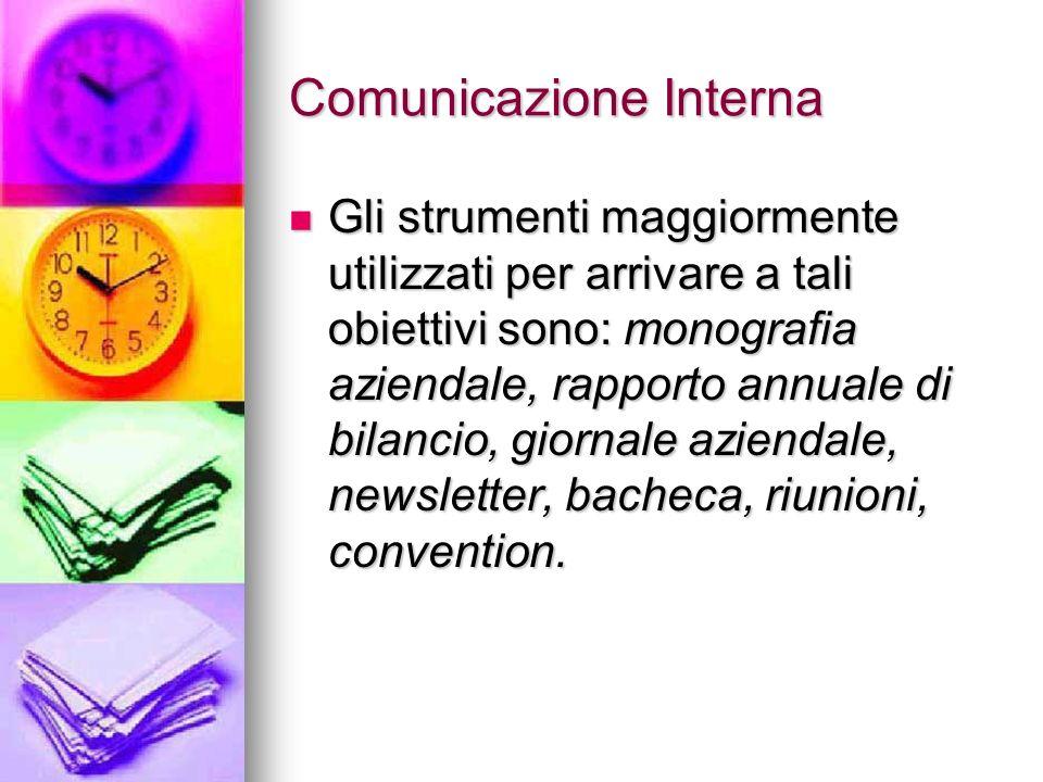 Comunicazione Interna Gli strumenti maggiormente utilizzati per arrivare a tali obiettivi sono: monografia aziendale, rapporto annuale di bilancio, gi