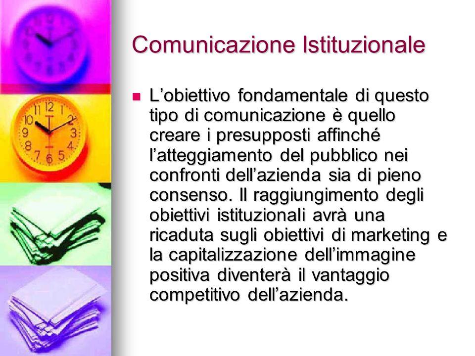 Comunicazione Istituzionale Lobiettivo fondamentale di questo tipo di comunicazione è quello creare i presupposti affinché latteggiamento del pubblico