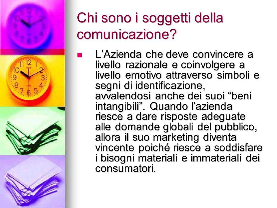 Chi sono i soggetti della comunicazione? LAzienda che deve convincere a livello razionale e coinvolgere a livello emotivo attraverso simboli e segni d