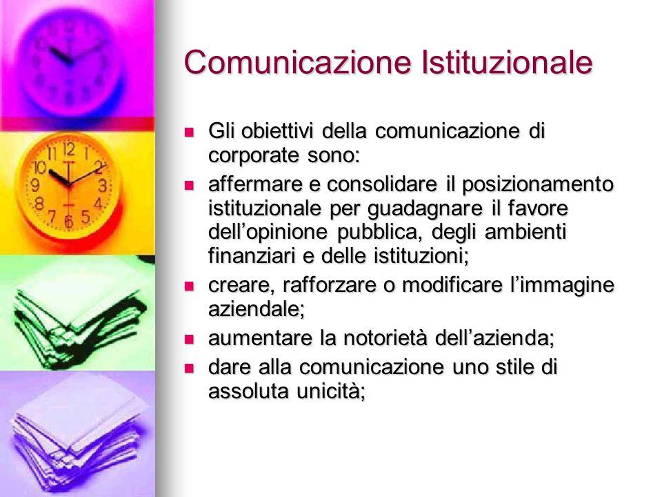 Comunicazione Istituzionale Gli obiettivi della comunicazione di corporate sono: Gli obiettivi della comunicazione di corporate sono: affermare e cons