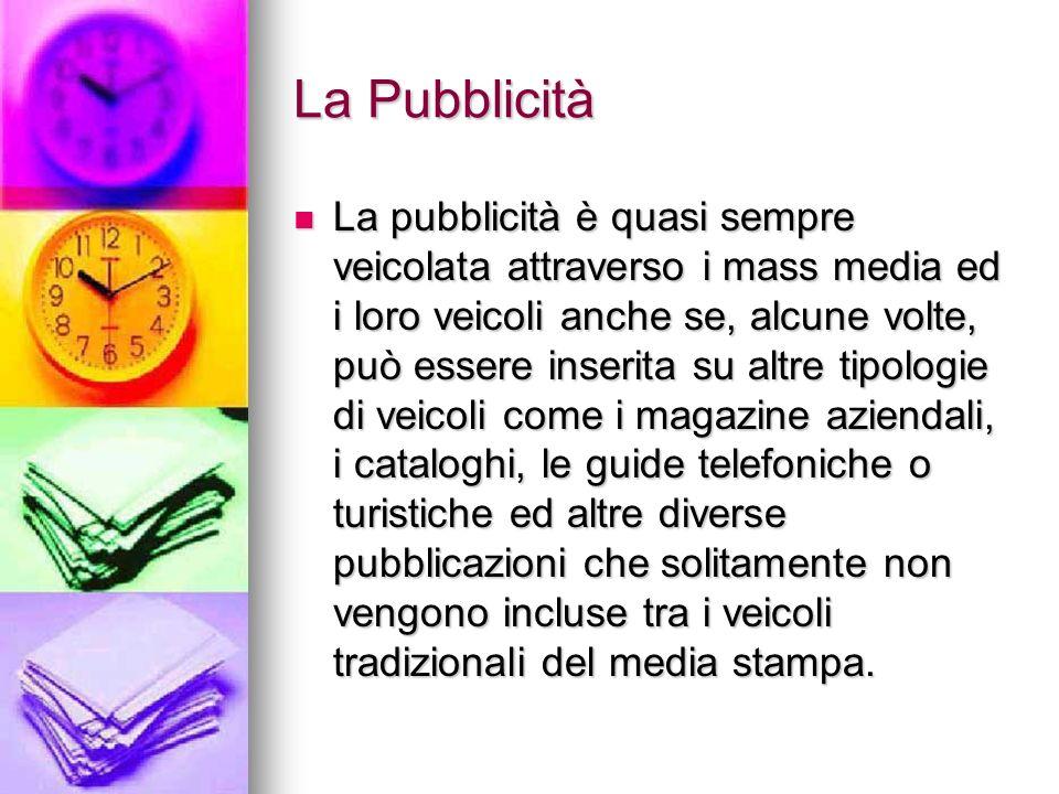 La Pubblicità La pubblicità è quasi sempre veicolata attraverso i mass media ed i loro veicoli anche se, alcune volte, può essere inserita su altre ti