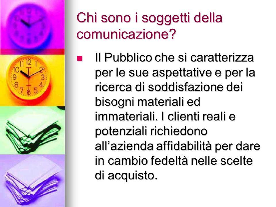 Chi sono i soggetti della comunicazione? Il Pubblico che si caratterizza per le sue aspettative e per la ricerca di soddisfazione dei bisogni material