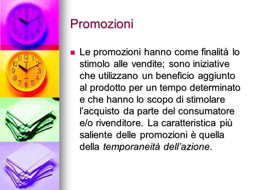 Promozioni Le promozioni hanno come finalità lo stimolo alle vendite; sono iniziative che utilizzano un beneficio aggiunto al prodotto per un tempo de