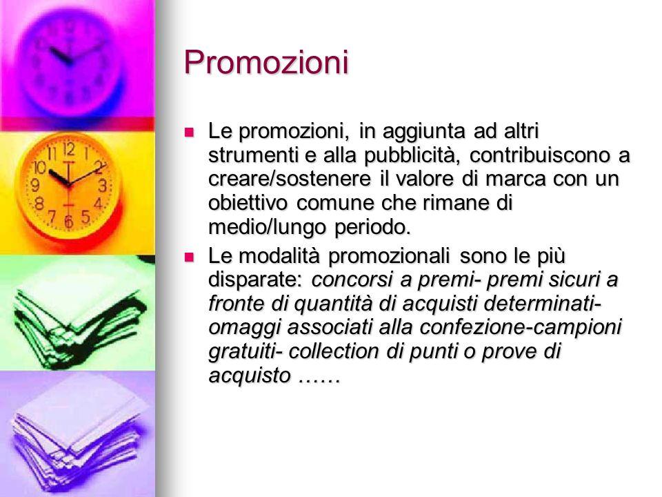 Promozioni Le promozioni, in aggiunta ad altri strumenti e alla pubblicità, contribuiscono a creare/sostenere il valore di marca con un obiettivo comu