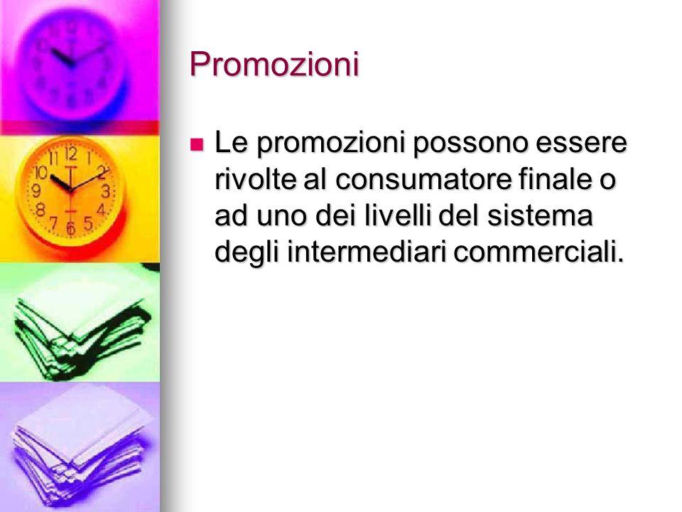 Promozioni Le promozioni possono essere rivolte al consumatore finale o ad uno dei livelli del sistema degli intermediari commerciali. Le promozioni p