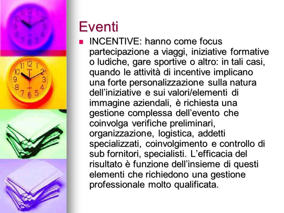 Eventi INCENTIVE: hanno come focus partecipazione a viaggi, iniziative formative o ludiche, gare sportive o altro: in tali casi, quando le attività di