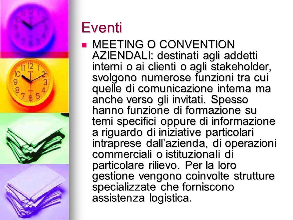 Eventi MEETING O CONVENTION AZIENDALI: destinati agli addetti interni o ai clienti o agli stakeholder, svolgono numerose funzioni tra cui quelle di co