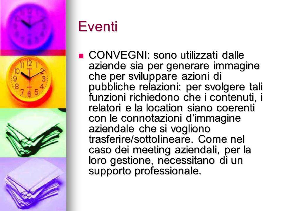 Eventi CONVEGNI: sono utilizzati dalle aziende sia per generare immagine che per sviluppare azioni di pubbliche relazioni: per svolgere tali funzioni