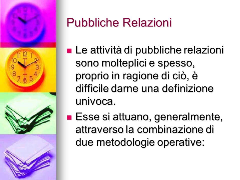 Pubbliche Relazioni Le attività di pubbliche relazioni sono molteplici e spesso, proprio in ragione di ciò, è difficile darne una definizione univoca.