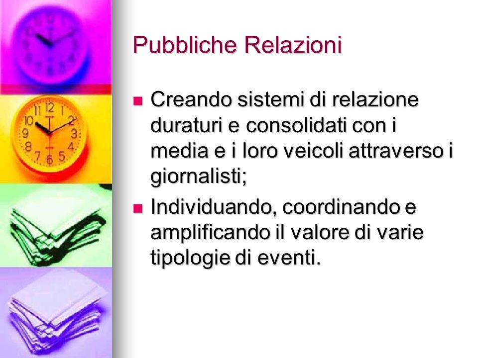 Pubbliche Relazioni Creando sistemi di relazione duraturi e consolidati con i media e i loro veicoli attraverso i giornalisti; Creando sistemi di rela
