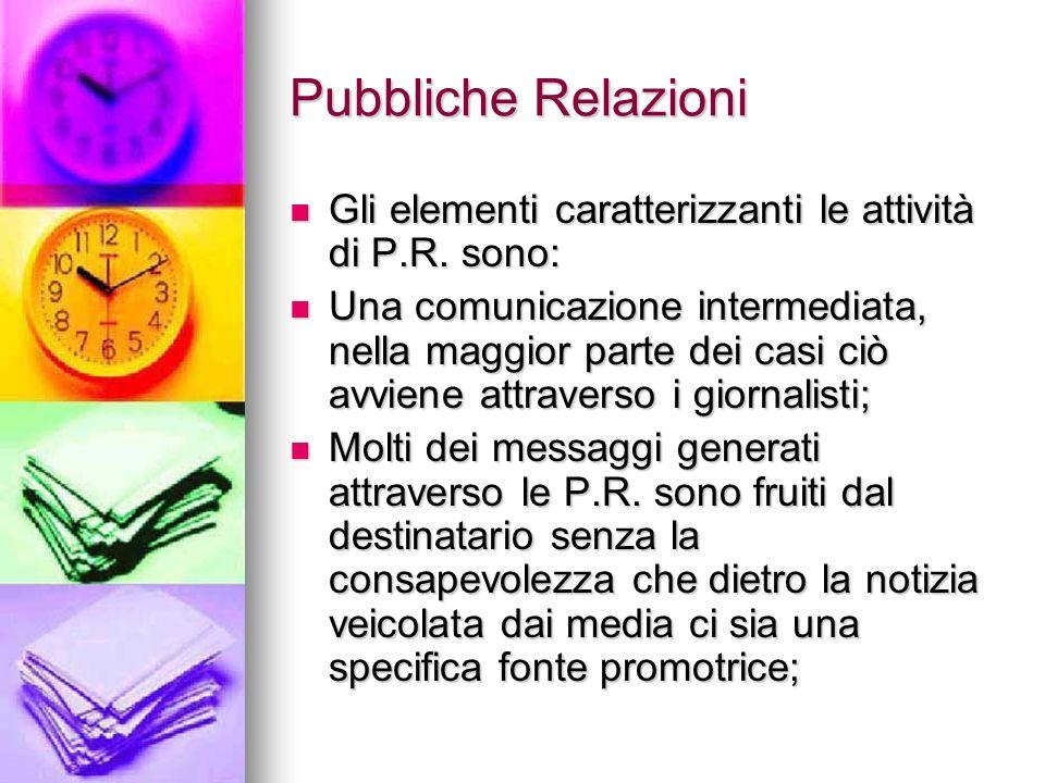 Pubbliche Relazioni Gli elementi caratterizzanti le attività di P.R. sono: Gli elementi caratterizzanti le attività di P.R. sono: Una comunicazione in