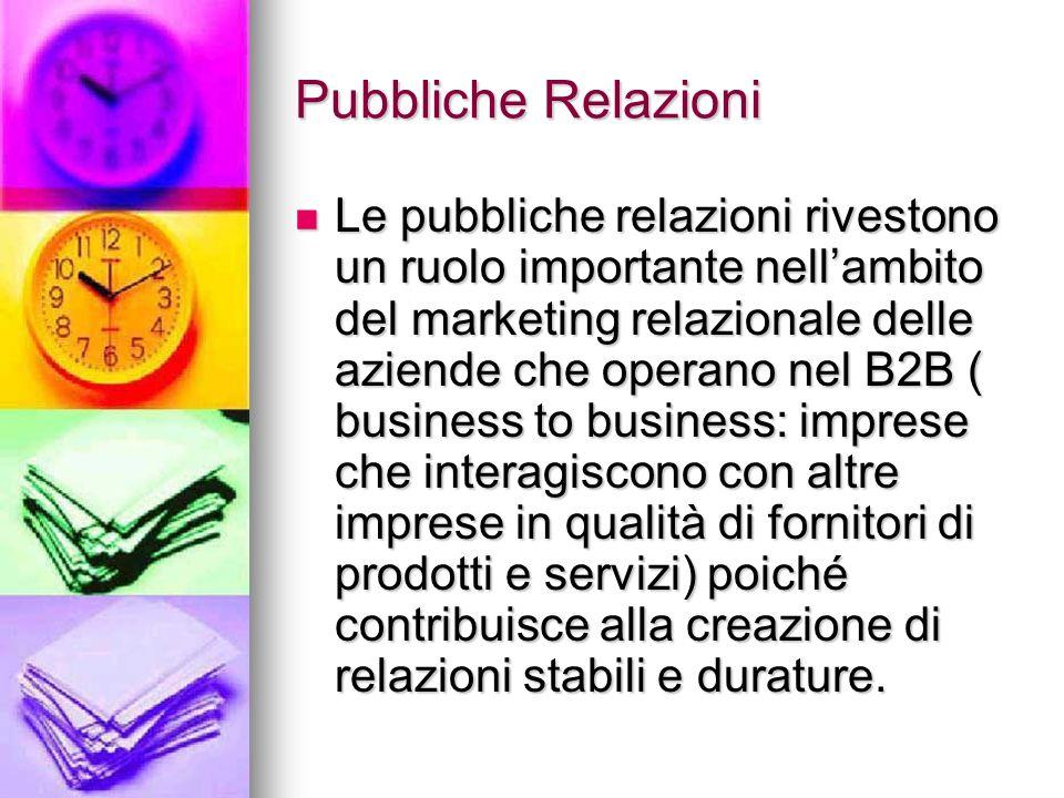 Pubbliche Relazioni Le pubbliche relazioni rivestono un ruolo importante nellambito del marketing relazionale delle aziende che operano nel B2B ( busi