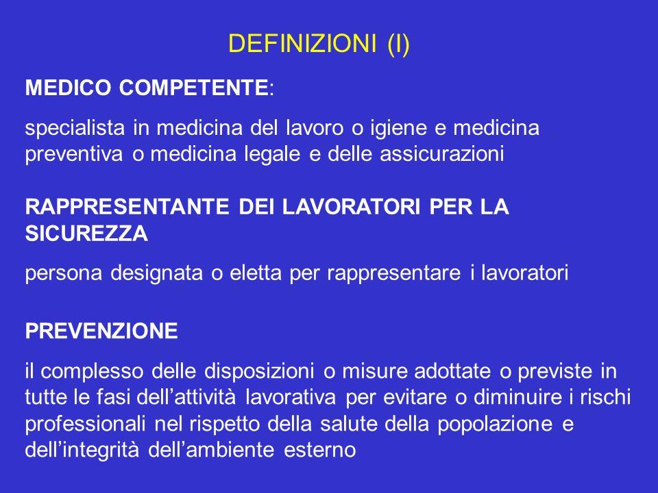 DEFINIZIONI (I) MEDICO COMPETENTE: specialista in medicina del lavoro o igiene e medicina preventiva o medicina legale e delle assicurazioni RAPPRESEN