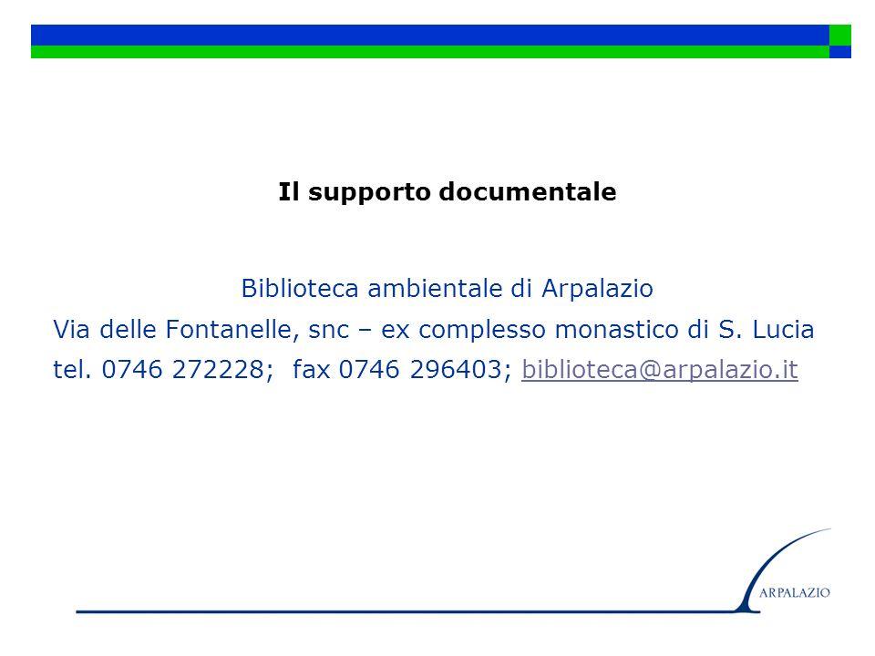 Il supporto documentale Biblioteca ambientale di Arpalazio Via delle Fontanelle, snc – ex complesso monastico di S. Lucia tel. 0746 272228; fax 0746 2