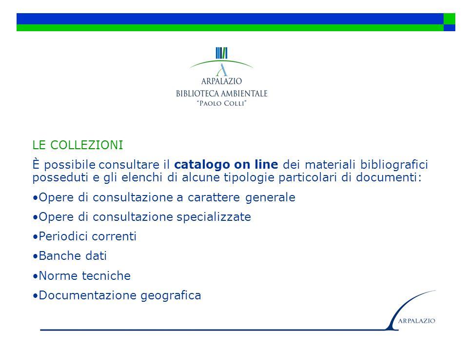 LE COLLEZIONI È possibile consultare il catalogo on line dei materiali bibliografici posseduti e gli elenchi di alcune tipologie particolari di docume