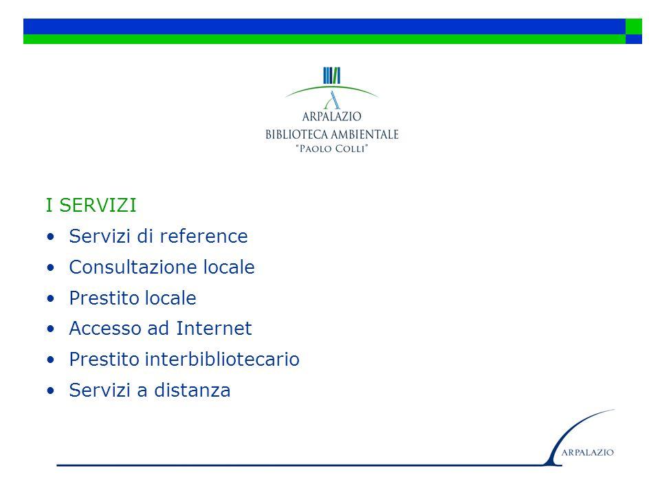 I SERVIZI Servizi di reference Consultazione locale Prestito locale Accesso ad Internet Prestito interbibliotecario Servizi a distanza