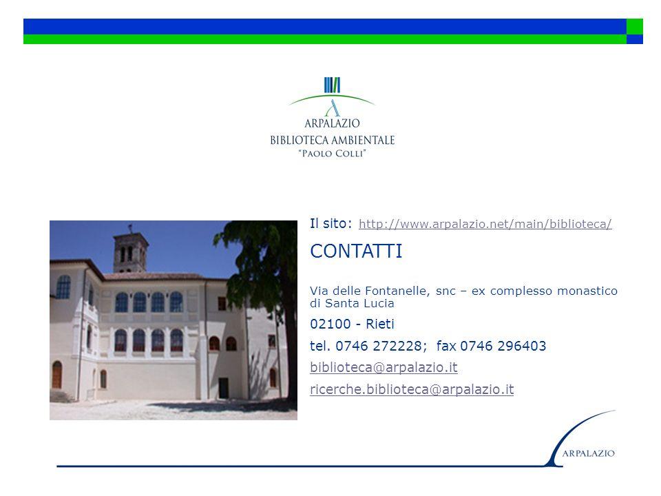 Il sito: http://www.arpalazio.net/main/biblioteca/ http://www.arpalazio.net/main/biblioteca/ CONTATTI Via delle Fontanelle, snc – ex complesso monasti