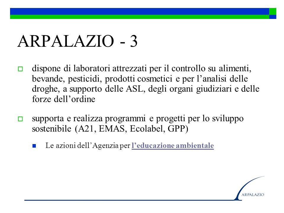 ARPALAZIO - 3 dispone di laboratori attrezzati per il controllo su alimenti, bevande, pesticidi, prodotti cosmetici e per lanalisi delle droghe, a sup