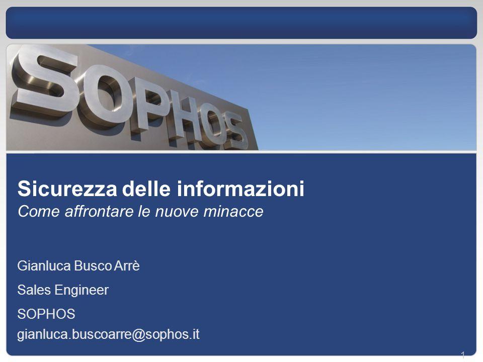 1 Sicurezza delle informazioni Come affrontare le nuove minacce Gianluca Busco Arrè Sales Engineer SOPHOS gianluca.buscoarre@sophos.it