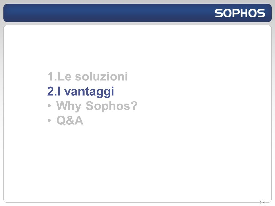 24 1.Le soluzioni 2.I vantaggi Why Sophos? Q&A