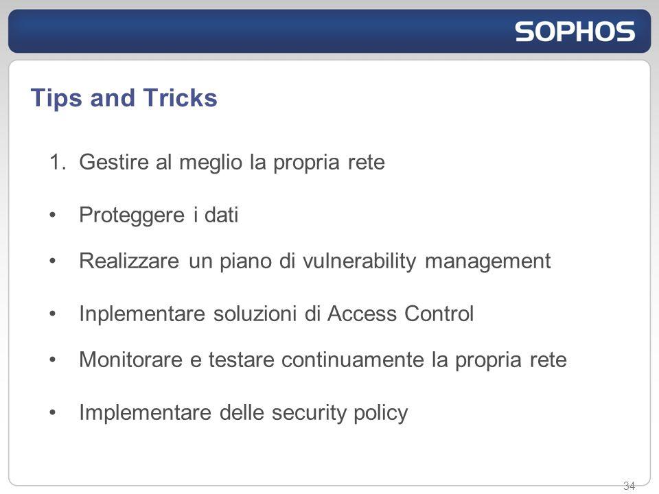 34 1.Gestire al meglio la propria rete Proteggere i dati Realizzare un piano di vulnerability management Inplementare soluzioni di Access Control Monitorare e testare continuamente la propria rete Implementare delle security policy Tips and Tricks