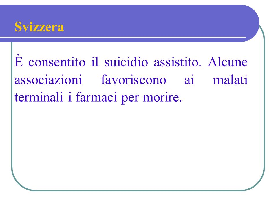 Svizzera È consentito il suicidio assistito.