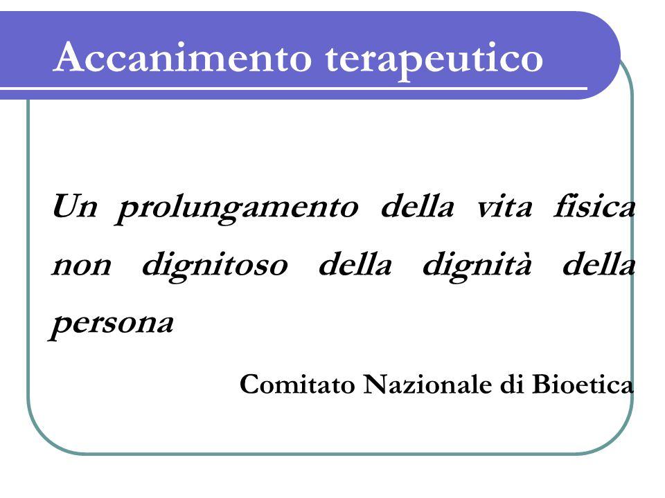 Accanimento terapeutico Un prolungamento della vita fisica non dignitoso della dignità della persona Comitato Nazionale di Bioetica