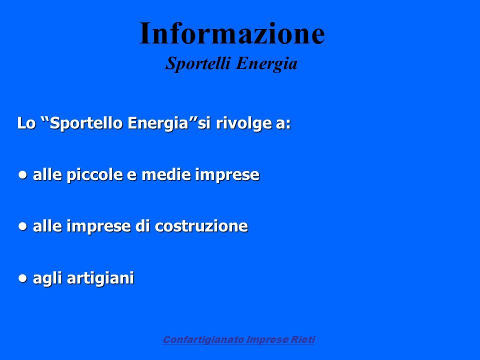 Confartigianato Imprese Rieti Informazione Sportelli Energia Lo Sportello Energia si rivolge a: alle piccole e medie imprese alle piccole e medie impr