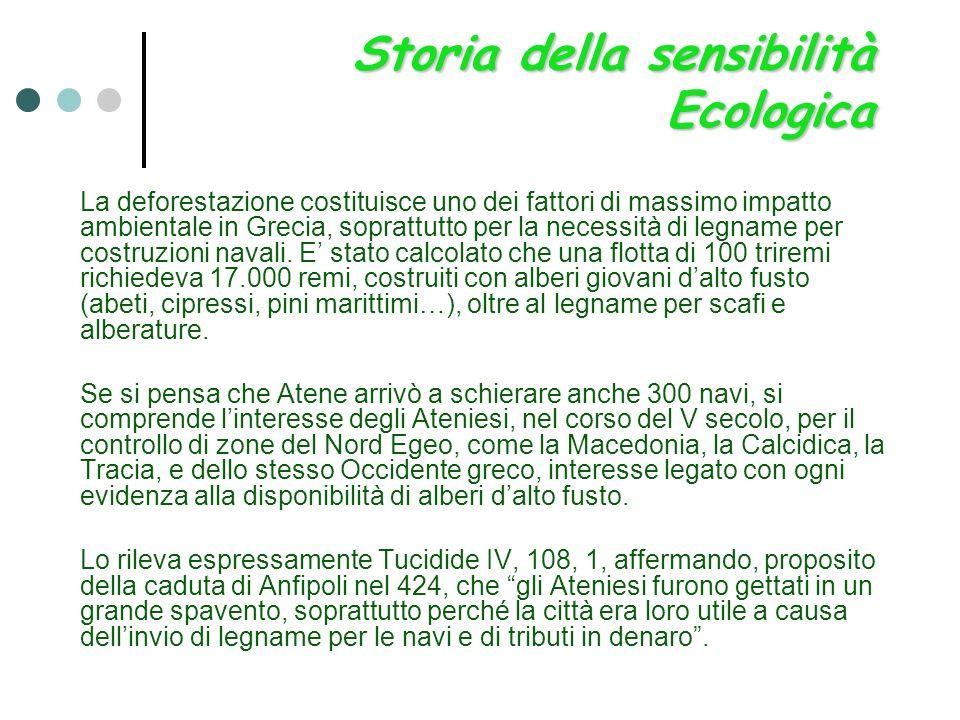 Storia della sensibilità Ecologica La deforestazione costituisce uno dei fattori di massimo impatto ambientale in Grecia, soprattutto per la necessità