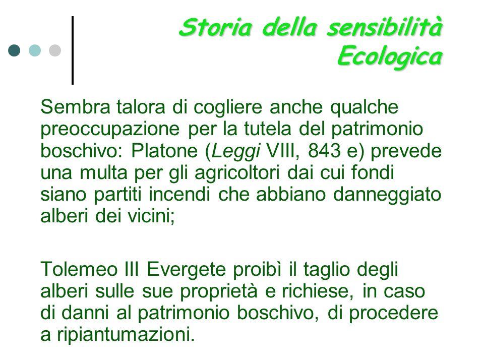 Storia della sensibilità Ecologica Sembra talora di cogliere anche qualche preoccupazione per la tutela del patrimonio boschivo: Platone (Leggi VIII,