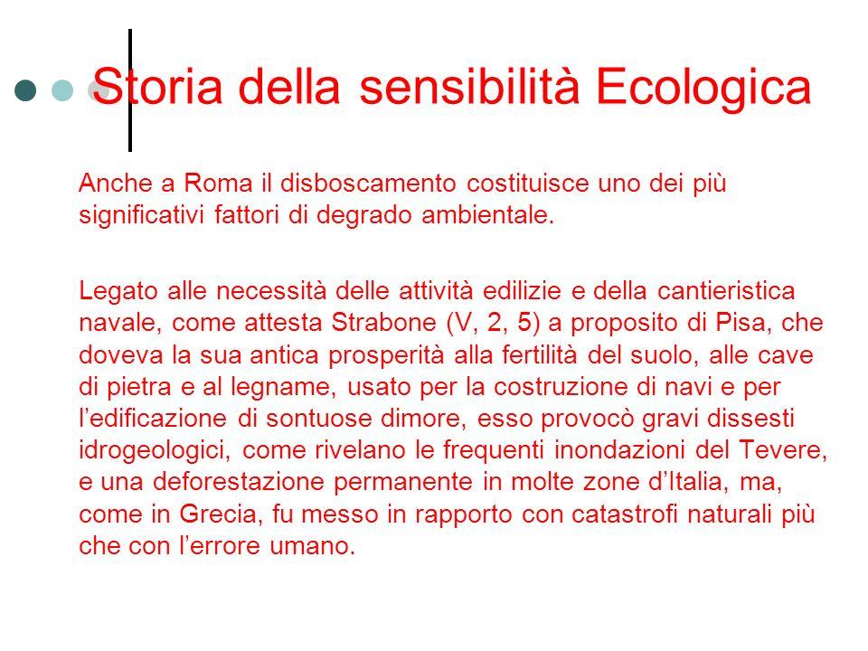 Storia della sensibilità Ecologica Anche a Roma il disboscamento costituisce uno dei più significativi fattori di degrado ambientale. Legato alle nece