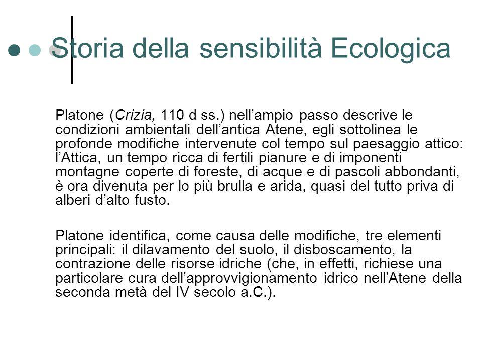 Storia della sensibilità Ecologica Platone (Crizia, 110 d ss.) nellampio passo descrive le condizioni ambientali dellantica Atene, egli sottolinea le