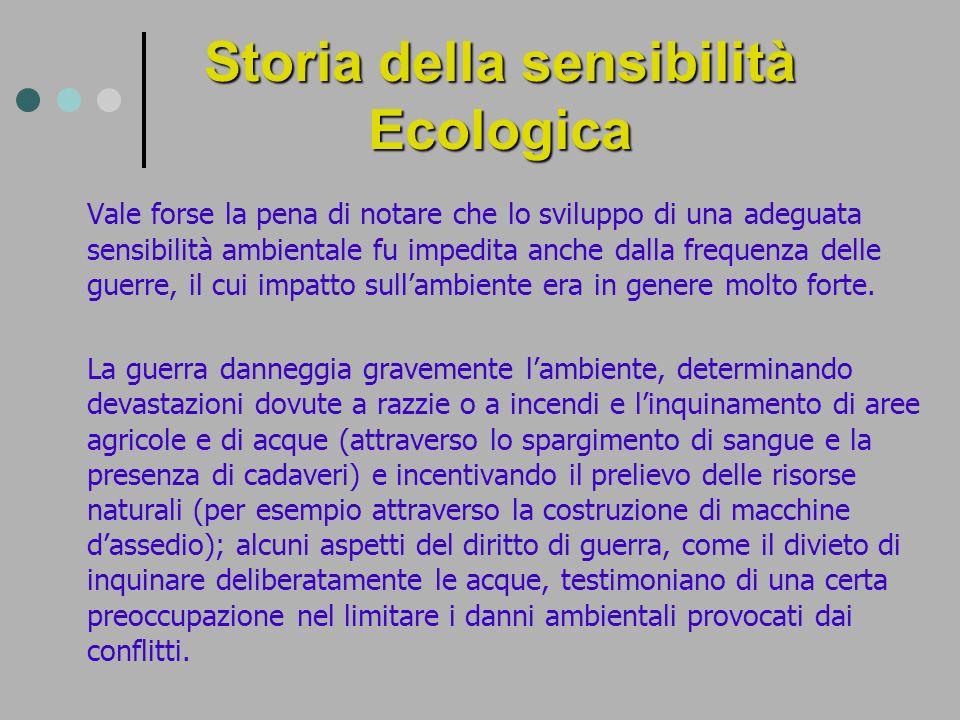 Storia della sensibilità Ecologica Vale forse la pena di notare che lo sviluppo di una adeguata sensibilità ambientale fu impedita anche dalla frequen