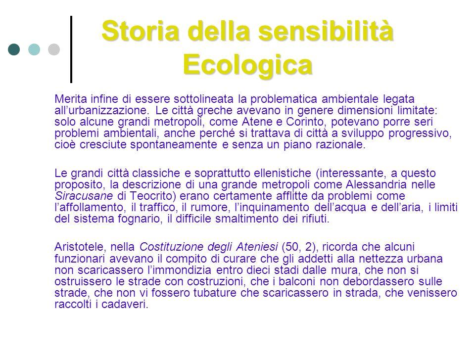 Storia della sensibilità Ecologica Merita infine di essere sottolineata la problematica ambientale legata allurbanizzazione. Le città greche avevano i