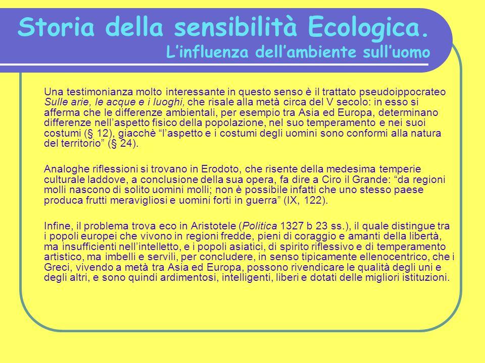 Storia della sensibilità Ecologica. Linfluenza dellambiente sulluomo Una testimonianza molto interessante in questo senso è il trattato pseudoippocrat