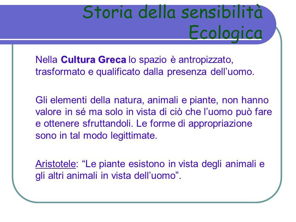 Storia della sensibilità Ecologica Cultura Greca Nella Cultura Greca lo spazio è antropizzato, trasformato e qualificato dalla presenza delluomo. Gli
